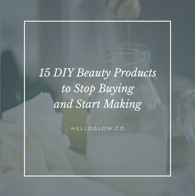 15 DIY Beauty Products to Stop Buying and Start Making